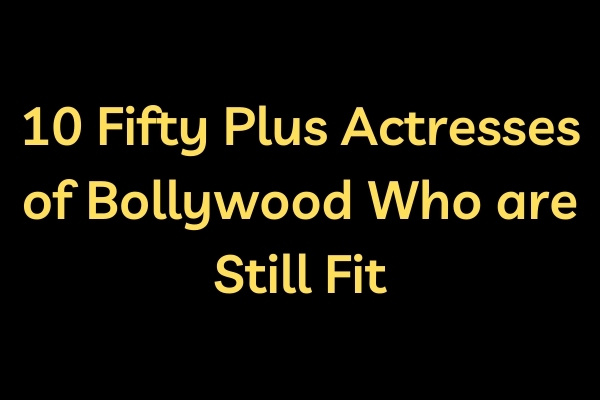 10 Fifty Plus Actresses of Bollywood Who are Still Fit