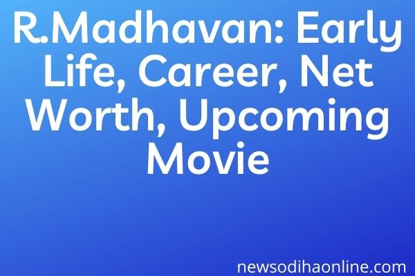 R.Madhavan: Early Life, Career, Net Worth, Upcoming Movie