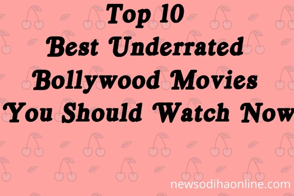 Top 10 Best Underrated Bollywood Movies You Should Watch Now