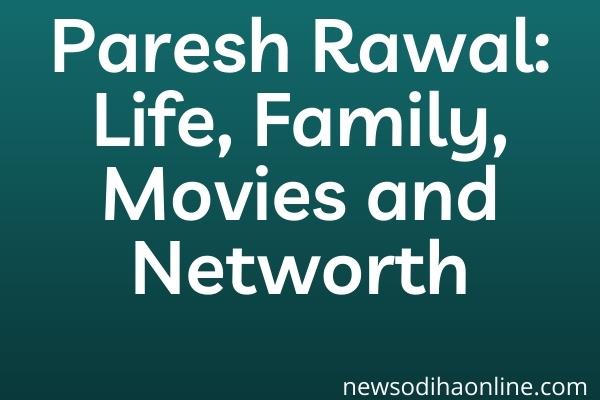 Paresh Rawal: Life, Family, Movies and Networth