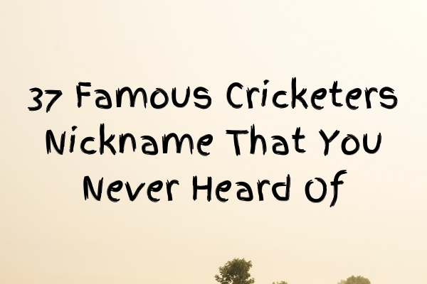 37 Famous Cricketers Nickname That You Never Heard Of