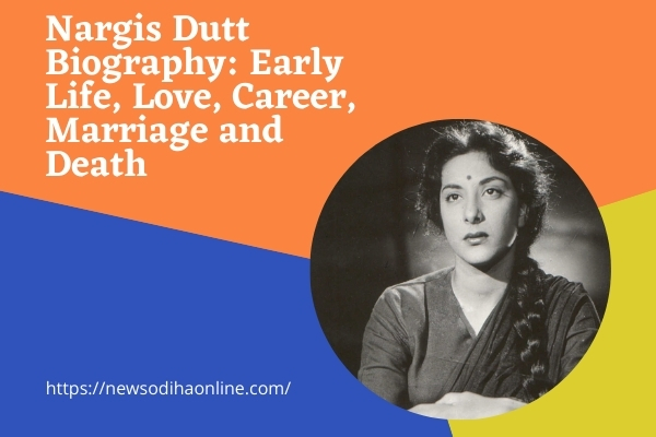 Nargis Dutt Biography Early Life, Love, Career, Marriage and Death