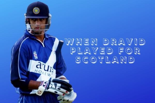 Rahul Dravid Scotland