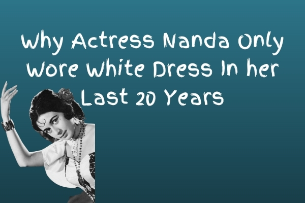 Why Actress Nanda remained unmarried for Lifetime