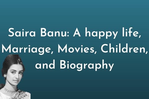 Saira Banu movies, husband, children