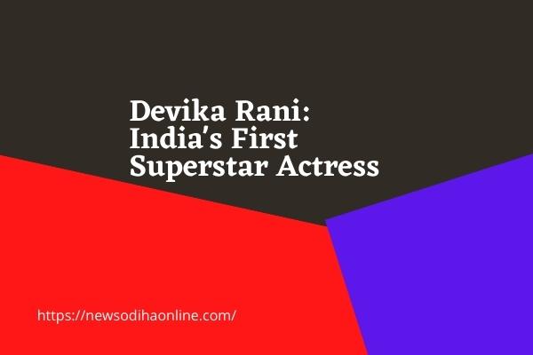 Devika Rani India's First Superstar Actress