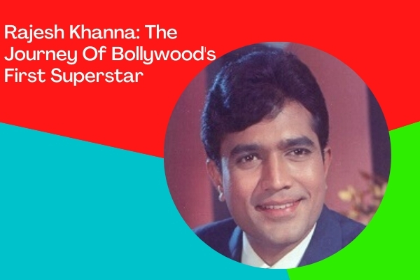 Rajesh Khanna The Journey Of Bollywood's First Superstar