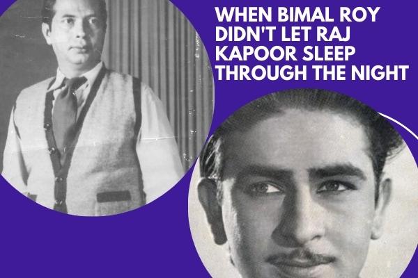 When Bimal Roy didn't let Raj Kapoor sleep through the night